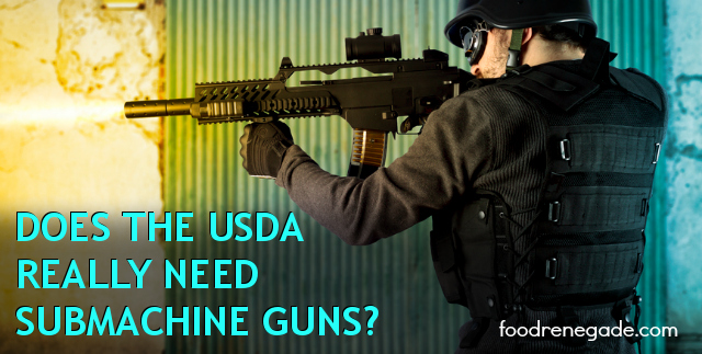 Does The USDA Need Submachine Guns?